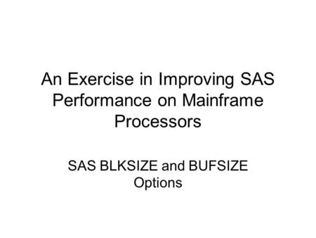 An Exercise in Improving SAS Performance on Mainframe Processors