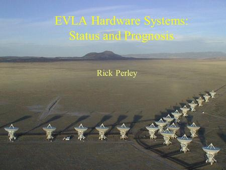 May 22/23 2007 SAGE Meeting1 EVLA Hardware Systems: Status and Prognosis Rick Perley.