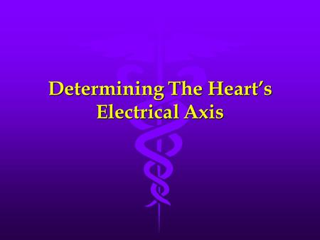 Determining The Hearts Electrical Axis. Principles To Remember l Principle # 1 : When a positive sensing electrode sees an electrical impulse as coming.