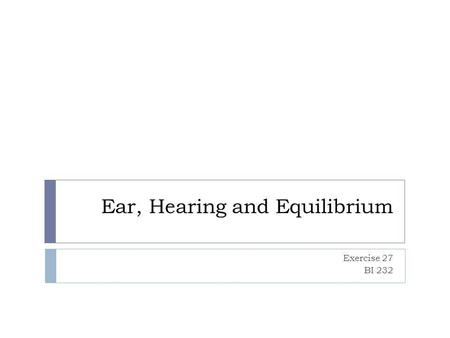 Ear, Hearing and Equilibrium