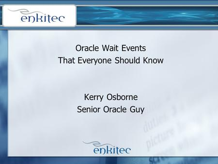 Oracle Wait Events That Everyone Should Know Kerry Osborne Senior Oracle Guy.