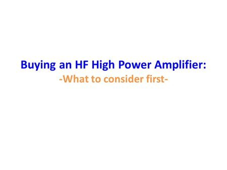 Buying an HF High Power Amplifier: -What to consider first-