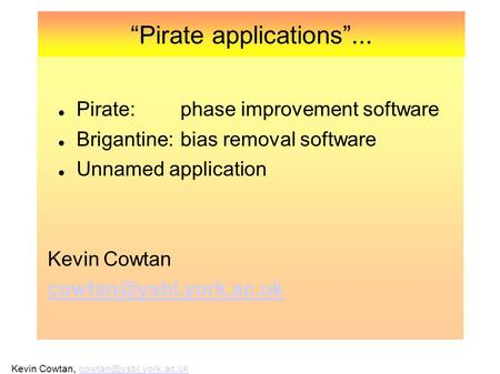 Kevin Cowtan, CCP4 March Pirate applications... Pirate:phase improvement software Brigantine:bias removal.