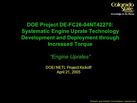Engines and Energy Conversion Laboratory DOE Project DE-FC26-04NT42270: Systematic Engine Uprate Technology Development and Deployment through Increased.