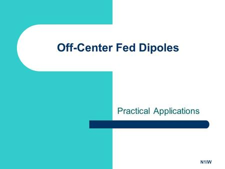 N1IW Off-Center Fed Dipoles Practical Applications.