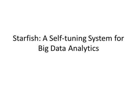 Starfish: A Self-tuning System for Big Data Analytics.
