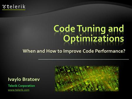 When and How to Improve Code Performance? Ivaylo Bratoev Telerik Corporation www.telerik.com.
