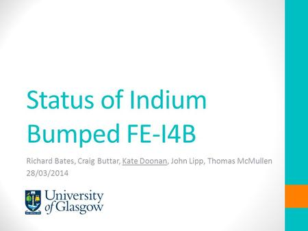 Status of Indium Bumped FE-I4B Richard Bates, Craig Buttar, Kate Doonan, John Lipp, Thomas McMullen 28/03/2014.