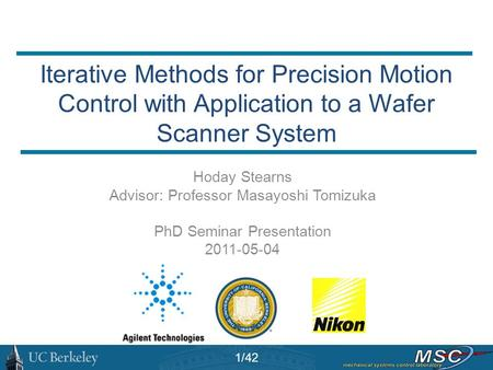Iterative Methods for Precision Motion Control with Application to a Wafer Scanner System Hoday Stearns Advisor: Professor Masayoshi Tomizuka PhD Seminar.
