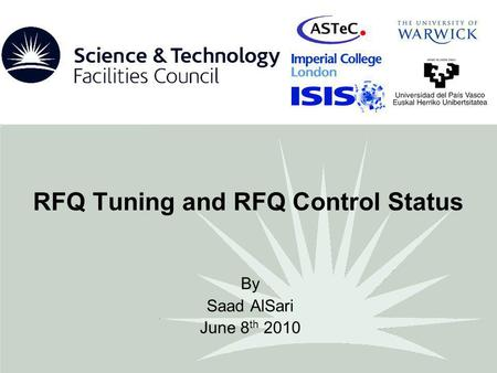 RFQ Tuning and RFQ Control Status By Saad AlSari June 8 th 2010.