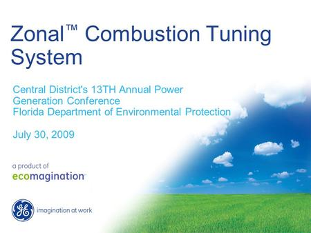 Zonal Combustion Tuning System Central District's 13TH Annual Power Generation Conference Florida Department of Environmental Protection July 30, 2009.