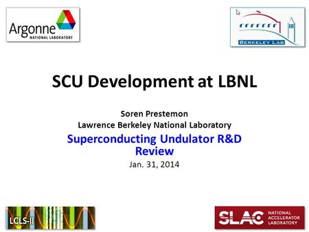 SCU Development at LBNL Soren Prestemon Lawrence Berkeley National Laboratory Superconducting Undulator R&D Review Jan. 31, 2014.