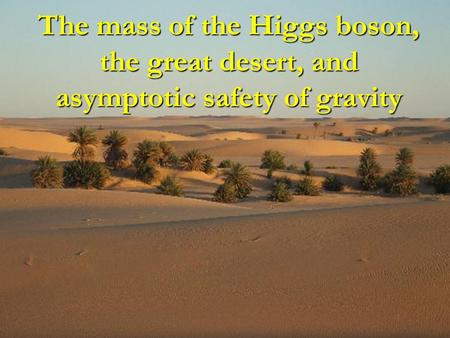 The mass of the Higgs boson, the great desert, and asymptotic safety of gravity.