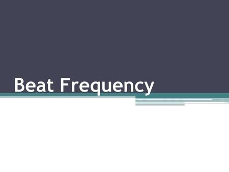 Beat Frequency.