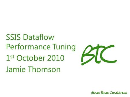 SSIS Dataflow Performance Tuning 1 st October 2010 Jamie Thomson.