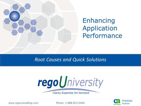 Www.regoconsulting.comPhone: 1-888-813-0444 Enhancing Application Performance Root Causes and Quick Solutions.