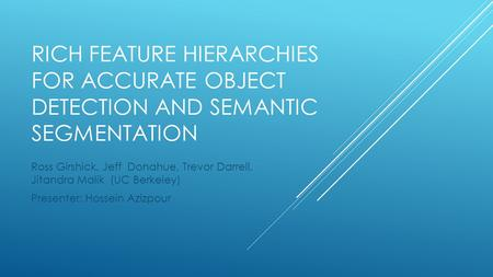 Rich feature Hierarchies for Accurate object detection and semantic segmentation Ross Girshick, Jeff Donahue, Trevor Darrell, Jitandra Malik (UC Berkeley)