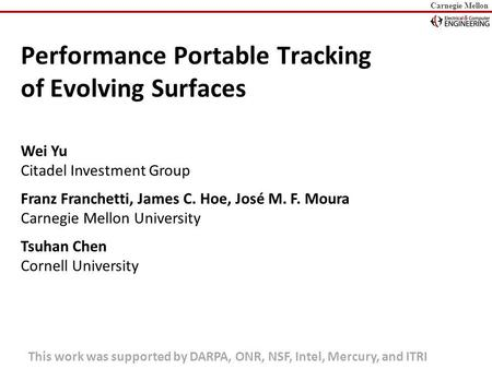 Carnegie Mellon Performance Portable Tracking of Evolving Surfaces Wei Yu Citadel Investment Group Franz Franchetti, James C. Hoe, José M. F. Moura Carnegie.