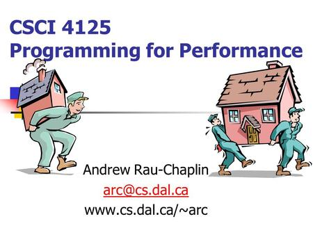 CSCI 4125 Programming for Performance Andrew Rau-Chaplin