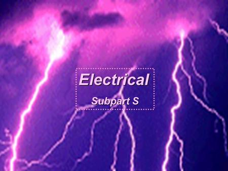 Electrical Subpart S This presentation is designed to assist trainers conducting OSHA 10-hour General Industry outreach training for workers. Since workers.