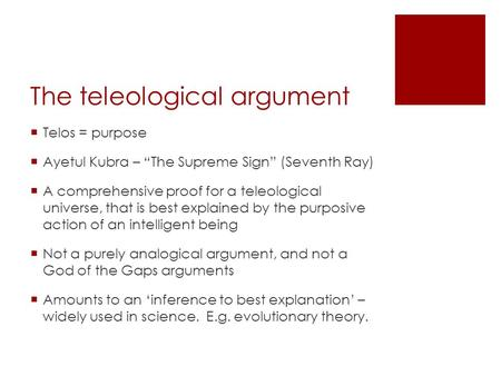 The teleological argument Telos = purpose Ayetul Kubra – The Supreme Sign (Seventh Ray) A comprehensive proof for a teleological universe, that is best.