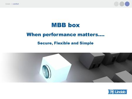 MBB box When performance matters…. Secure, Flexible and Simple.