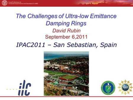 The Challenges <strong>of</strong> Ultra-low Emittance Damping Rings David Rubin September 6,2011 IPAC2011 – San Sebastian, Spain.