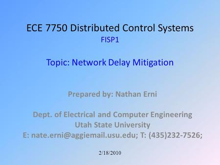 FISP1 ECE 7750 Distributed Control Systems FISP1 Topic: Network Delay Mitigation Prepared by: Nathan Erni Dept. of Electrical and Computer Engineering.