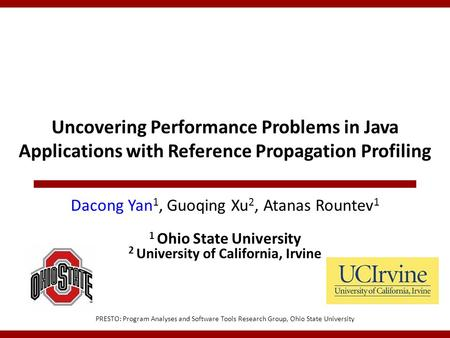 Uncovering Performance Problems in Java Applications with Reference Propagation Profiling PRESTO: Program Analyses and Software Tools Research Group, Ohio.