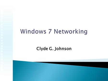Clyde G. Johnson. Libraries Network power changes DNSSec Support and Multi-home firewall TCP and SMB 2 Direct Access BranchCache Network Access Protection.