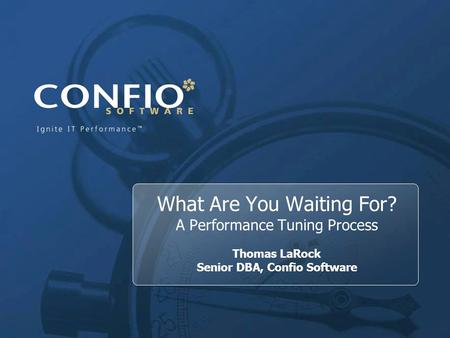 1 What Are You Waiting For? A Performance Tuning Process Thomas LaRock Senior DBA, Confio Software.