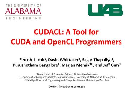 CUDACL: A Tool for CUDA and OpenCL Programmers Ferosh Jacob 1, David Whittaker 2, Sagar Thapaliya 2, Purushotham Bangalore 2, Marjan Memik 32, and Jeff.