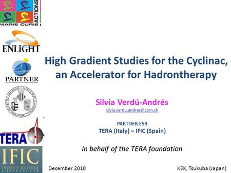 High Gradient Studies for the Cyclinac, an Accelerator for Hadrontherapy Silvia Verdú-Andrés PARTNER ESR TERA (Italy) – IFIC.