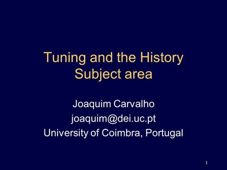 1 Tuning and the History Subject area Joaquim Carvalho University of Coimbra, Portugal.