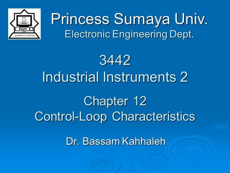 3442 Industrial Instruments 2 Chapter 12 Control-Loop Characteristics Dr. Bassam Kahhaleh Princess Sumaya Univ. Electronic Engineering Dept.