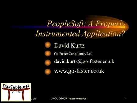 Instrumentation1 PeopleSoft: A Properly Instrumented Application? David Kurtz Go-Faster Consultancy Ltd.
