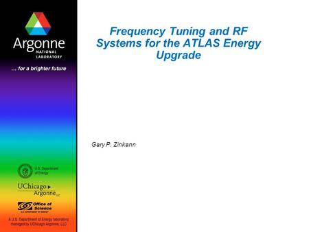Frequency Tuning and RF Systems for the ATLAS Energy Upgrade Gary P. Zinkann.