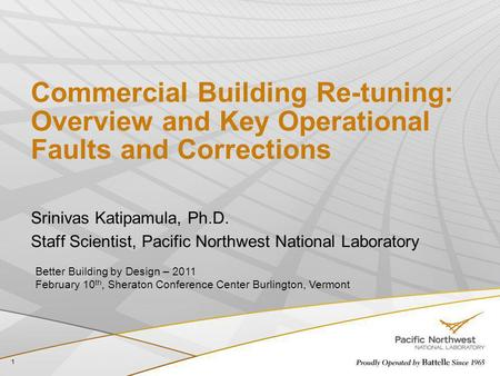 Commercial Building Re-tuning: Overview and Key Operational Faults and Corrections Srinivas Katipamula, Ph.D. Staff Scientist, Pacific Northwest National.