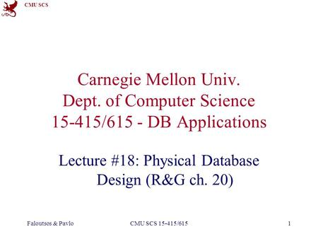 CMU SCS Faloutsos & PavloCMU SCS 15-415/6151 Carnegie Mellon Univ. Dept. of Computer Science 15-415/615 - DB Applications Lecture #18: Physical Database.