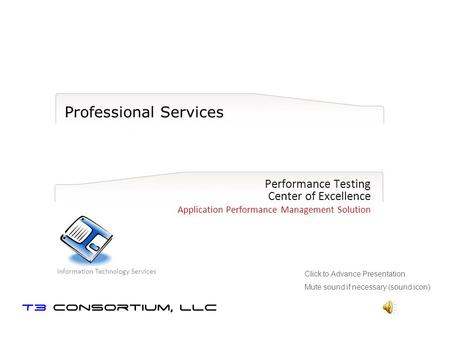 Professional Services Performance Testing Center of Excellence Application Performance Management Solution Information Technology Services Click to Advance.