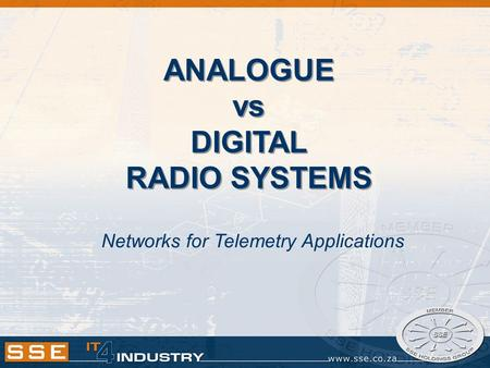 ANALOGUE vs DIGITAL RADIO SYSTEMS Networks for Telemetry Applications.