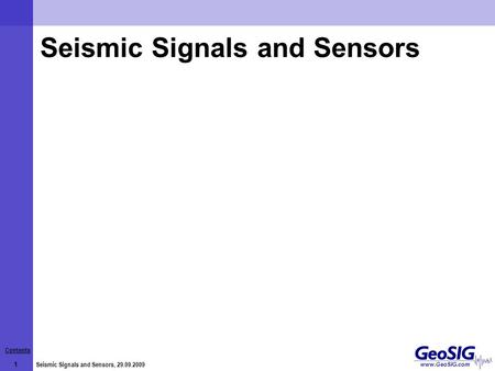 Contents 1 Seismic Signals and Sensors, 29.09.2009 www.GeoSIG.com Seismic Signals and Sensors.