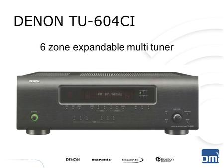 DENON TU-604CI 6 zone expandable multi tuner. Key Features – 6 independent tuner possibility – 2 build in FM/AM Tuners – 4 Expansion slots for Additional.
