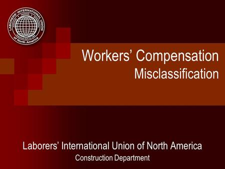 Workers Compensation Misclassification Laborers International Union of North America Construction Department.