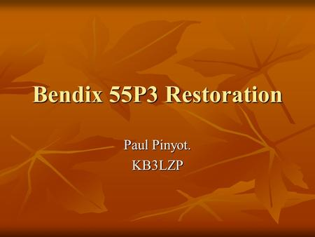 Bendix 55P3 Restoration Paul Pinyot. KB3LZP. You have to clean the shop some times! I choose between units.