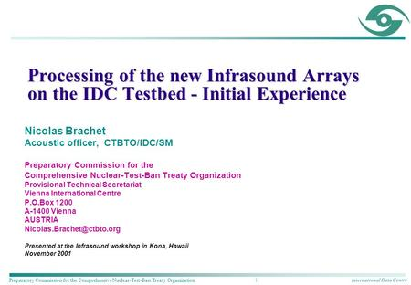 International Data Centre Preparatory Commission for the Comprehensive Nuclear-Test-Ban Treaty Organization 1 Processing of the new Infrasound Arrays on.