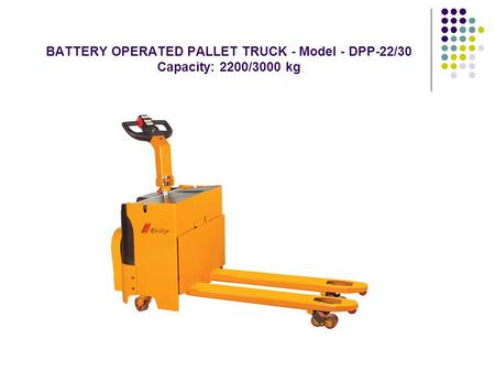 BATTERY OPERATED PALLET TRUCK - Model - DPP-22/30 Capacity: 2200/3000 kg.