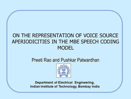 ON THE REPRESENTATION OF VOICE SOURCE APERIODICITIES IN THE MBE SPEECH CODING MODEL Preeti Rao and Pushkar Patwardhan Department of Electrical Engineering,