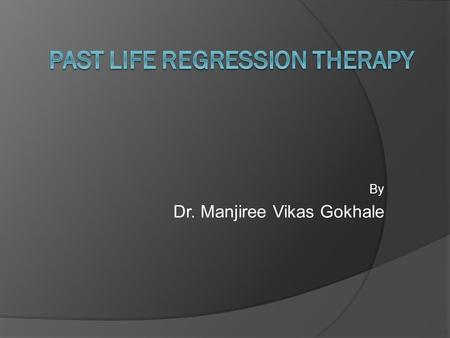 By Dr. Manjiree Vikas Gokhale. Past Life Regression (PLR) means journeying back to past memories of this life or previous lives or incarnations. This.