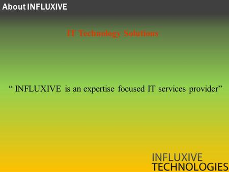 About INFLUXIVE INFLUXIVE is an expertise focused IT services provider IT Technology Solutions.